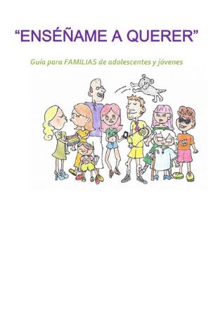 Enséñame a querer: guía para familias de adolescentes y jóvenes